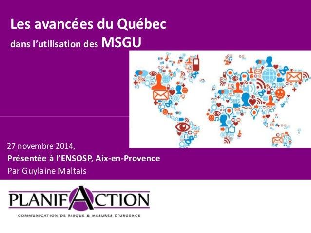 Les avancées du Québec  dans l'utilisation des MSGU  27 novembre 2014,  Présentée à l'ENSOSP, Aix-en-Provence  Par Guylain...