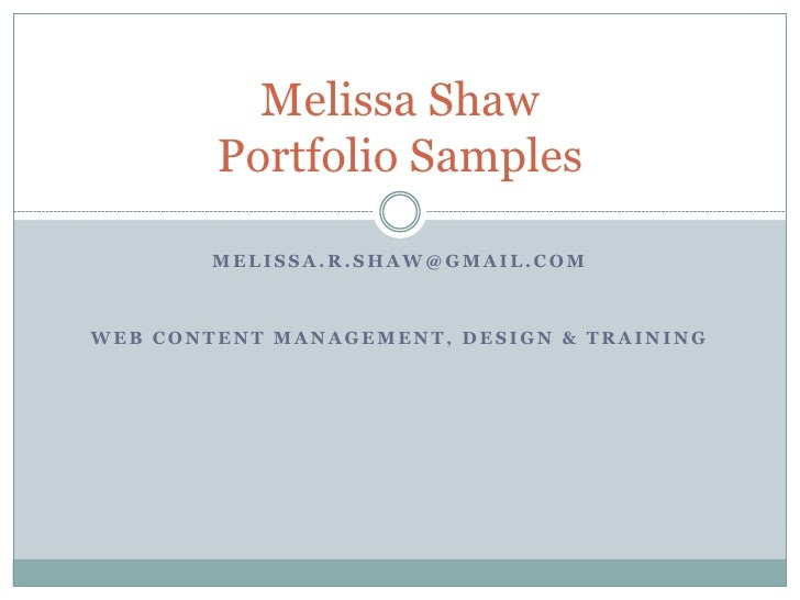 Melissa Shaw        Portfolio Samples        MELISSA.R.SHAW@GMAIL.COMWEB CONTENT MANAGEMENT, DESIGN & TRAINING