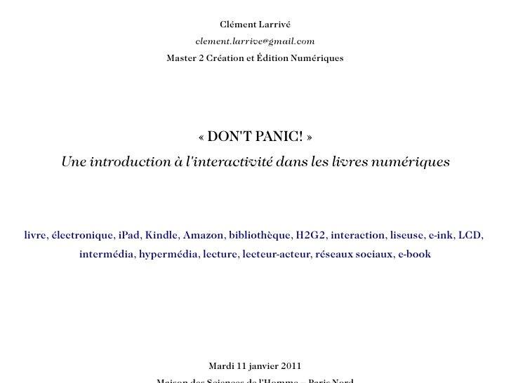Clément Larrivé [email_address] Master 2 Création et Édition Numériques « DON'T PANIC! » Une introduction à l'interactivit...