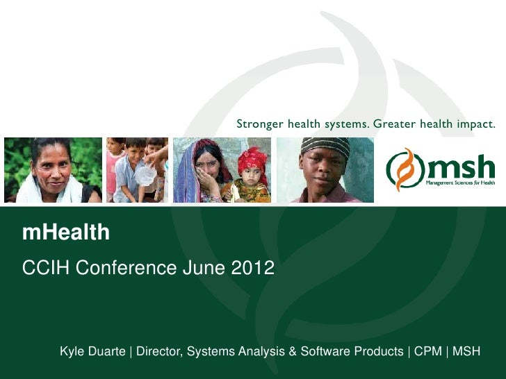 Stronger health systems. Greater health impact.mHealthCCIH Conference June 2012          Kyle Duarte | Director, Systems A...