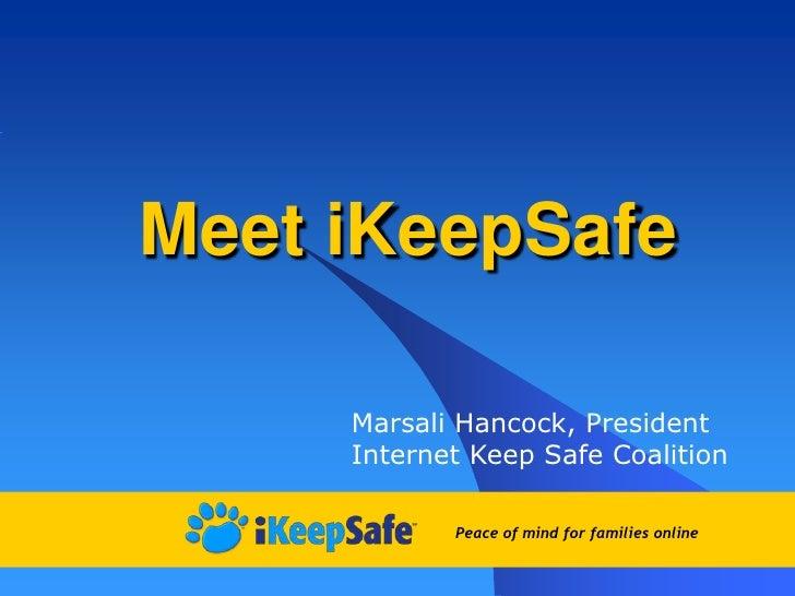 Meet iKeepSafe<br />Marsali Hancock, President<br />Internet Keep Safe Coalition<br />