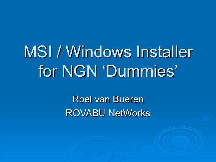 MSI / Windows Installer for NGN 'Dummies' Roel van Bueren ROVABU NetWorks