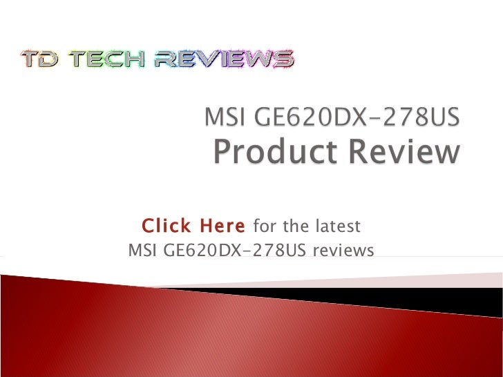 Click Here   for the latest MSI GE620DX-278US reviews