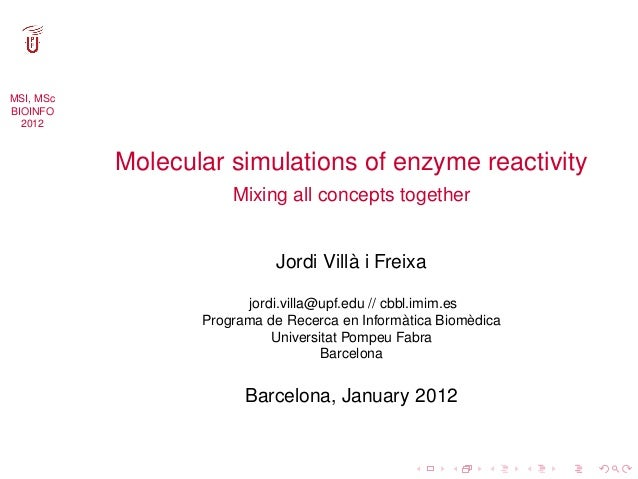 MSI, MScBIOINFO  2012           Molecular simulations of enzyme reactivity                      Mixing all concepts togeth...