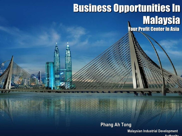 Business Opportunities In Malaysia Your Profit Center In Asia  Phang Ah Tong  Malaysian Industrial Development  Authority