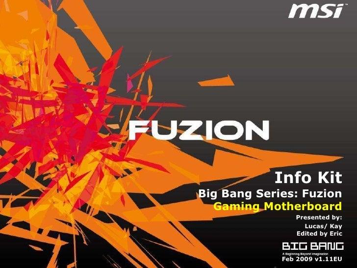 Info Kit Big Bang Series: Fuzion   Gaming Motherboard                 Presented by:                   Lucas/ Kay          ...
