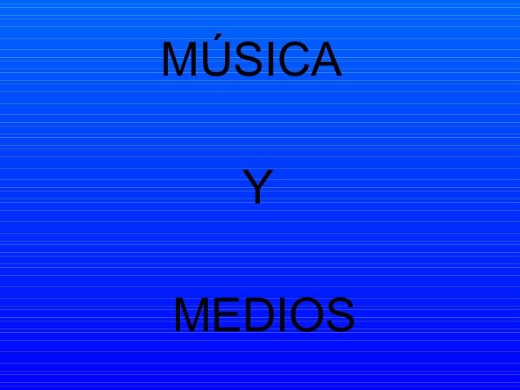 MÚSICA  Y  MEDIOS