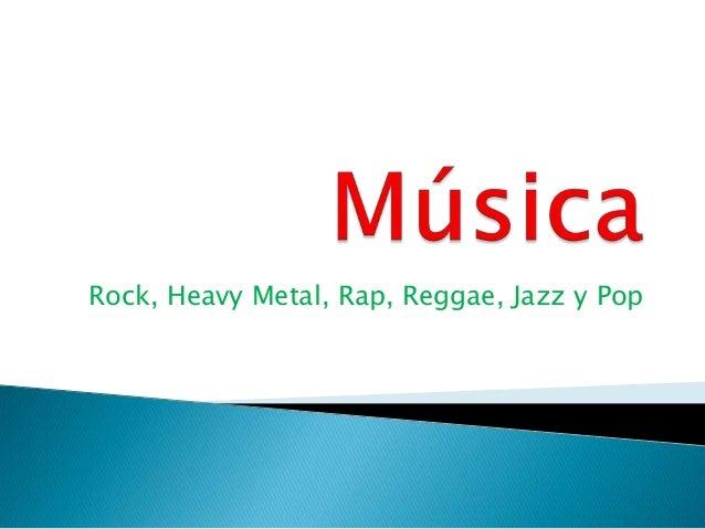 Rock, Heavy Metal, Rap, Reggae, Jazz y Pop