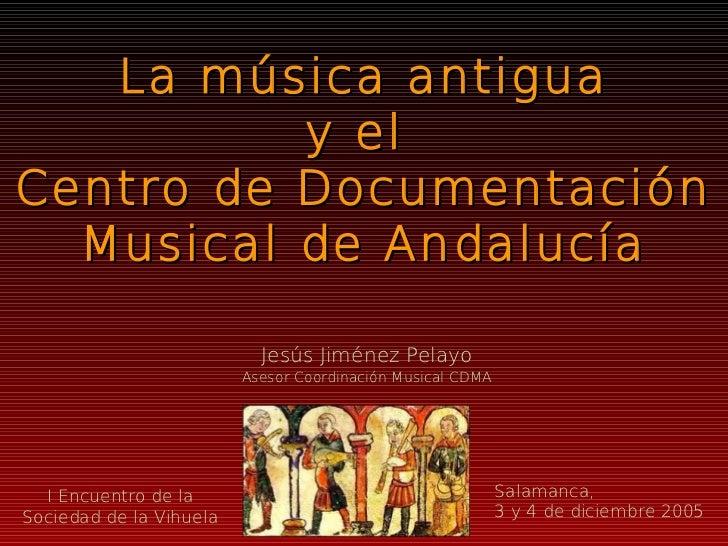 La música antigua          y elCentro de Documentación  Musical de Andalucía                           Jesús Jiménez Pelay...
