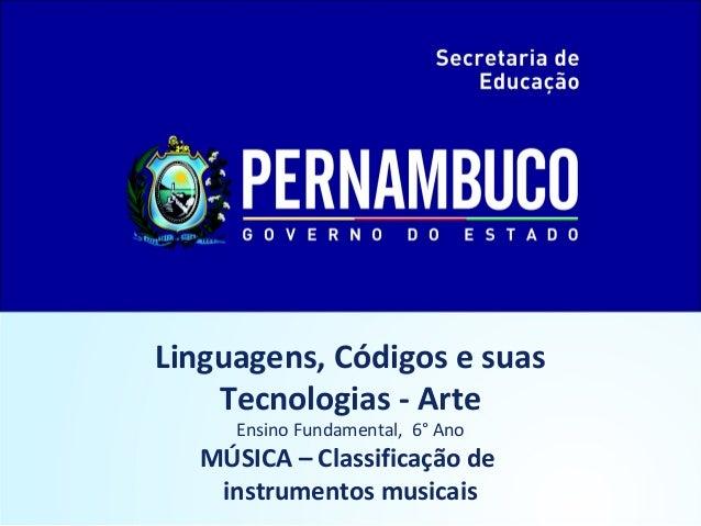 Linguagens, Códigos e suas Tecnologias - Arte Ensino Fundamental, 6° Ano MÚSICA – Classificação de instrumentos musicais