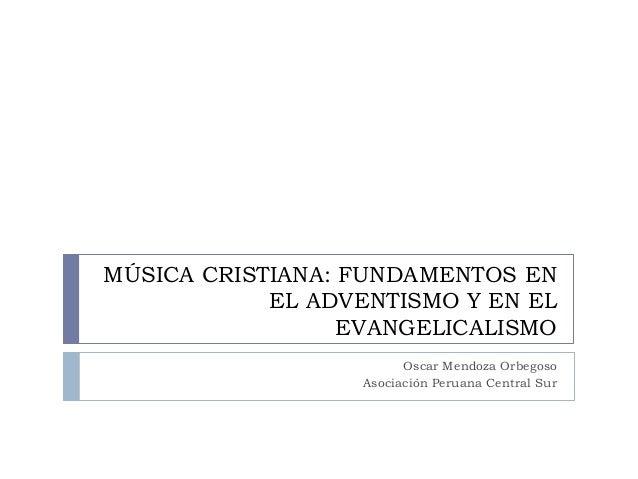 MÚSICA CRISTIANA: FUNDAMENTOS EN            EL ADVENTISMO Y EN EL                  EVANGELICALISMO                        ...