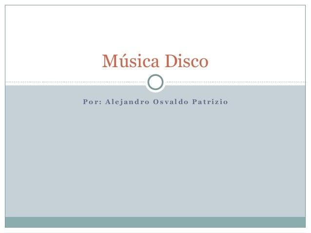 Música DiscoPor: Alejandro Osvaldo Patrizio