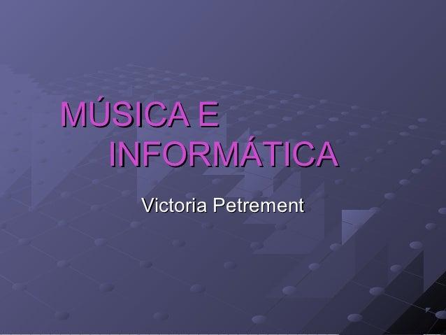 MÚSICA E  INFORMÁTICA   Victoria Petrement