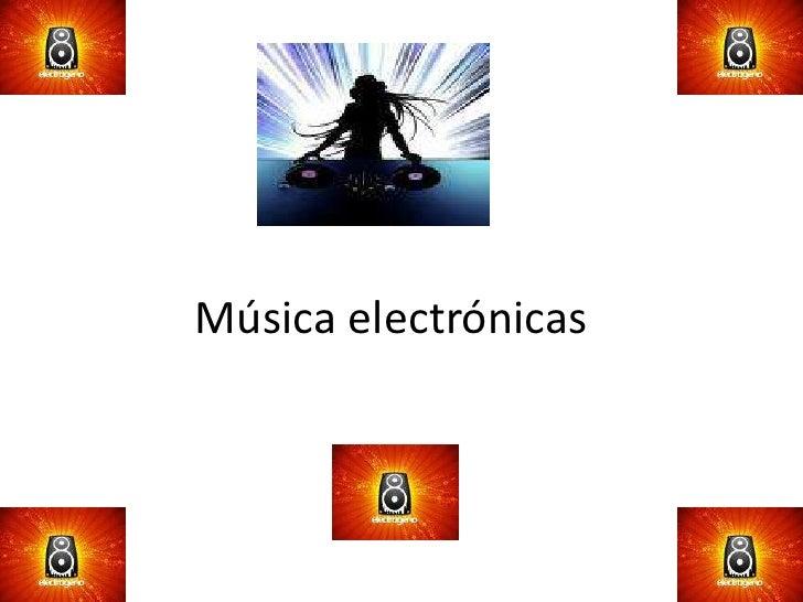 Música electrónicas <br />