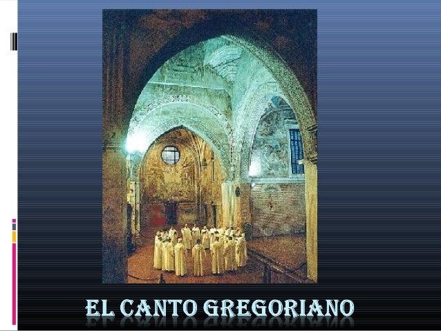 El Canto grEgoriano Se denomina Canto Gregoriano al canto propio de la liturgia romana de la iglesia católica, herencia de...