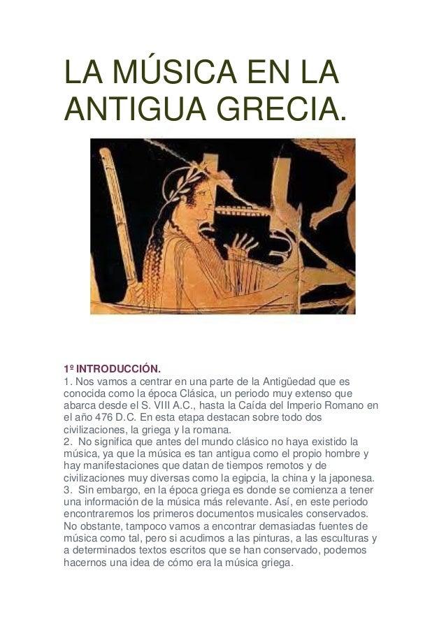 LA MÚSICA EN LA ANTIGUA GRECIA. 1º INTRODUCCIÓN. 1. Nos vamos a centrar en una parte de la Antigüedad que es conocida como...