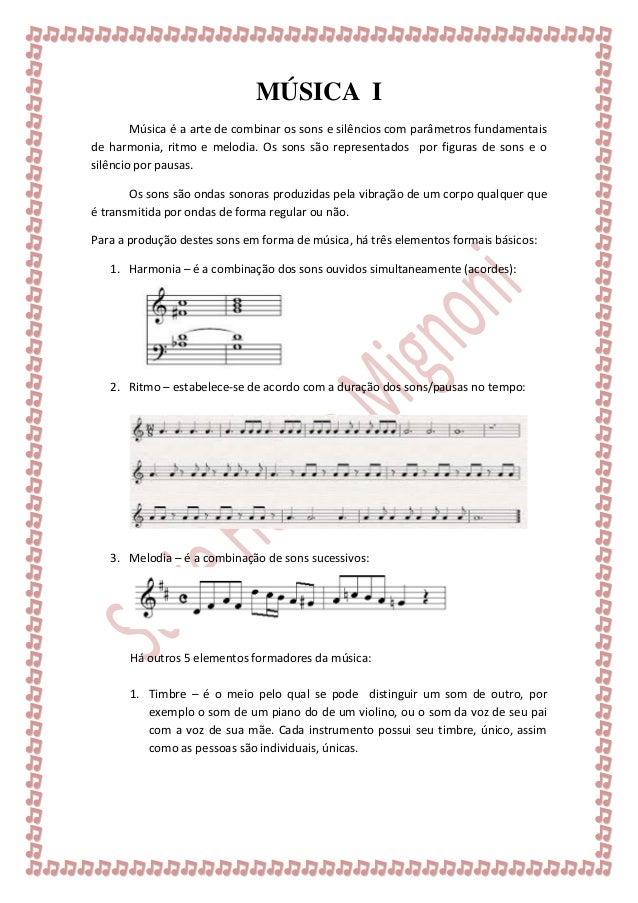 MÚSICA I  Música é a arte de combinar os sons e silêncios com parâmetros fundamentais de harmonia, ritmo e melodia. Os son...