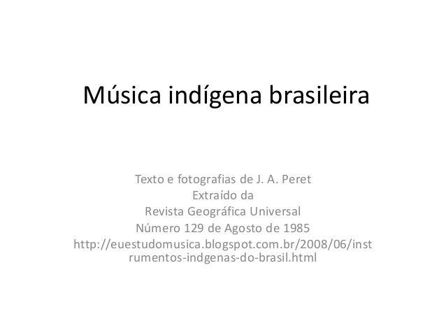 Música indígena brasileira           Texto e fotografias de J. A. Peret                      Extraído da             Revis...