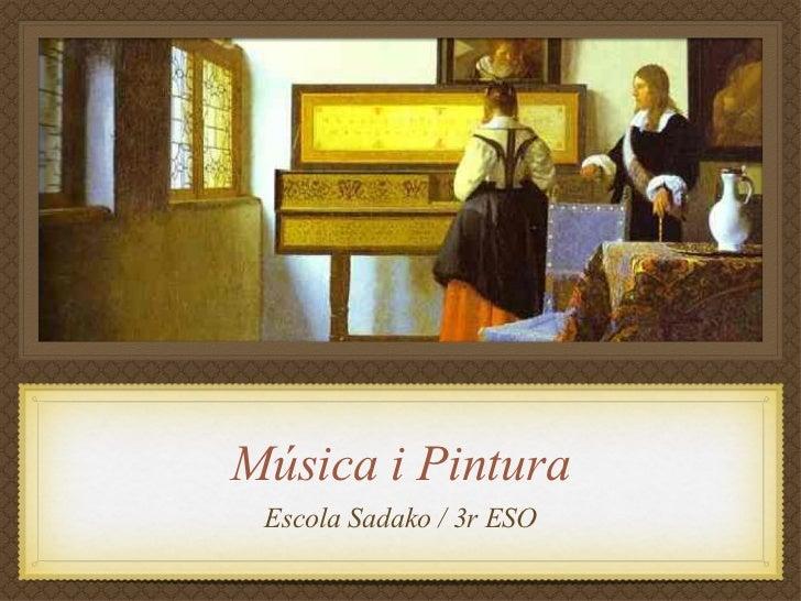 Música i Pintura <ul><li>Escola Sadako / 3r ESO </li></ul>