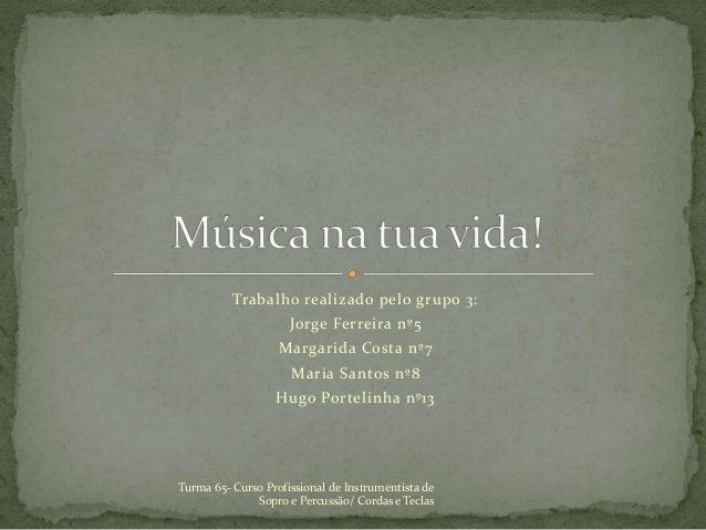 Trabalho realizado pelo grupo 3: Jorge Ferreira nº5 Margarida Costa nº7 Maria Santos nº8 Hugo Portelinha nº13 Turma 65- Cu...