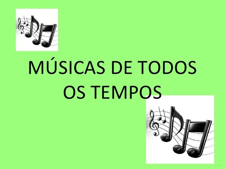 MÚSICAS DE TODOS OS TEMPOS
