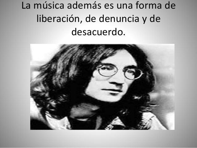 La música además es una forma de liberación, de denuncia y de desacuerdo.