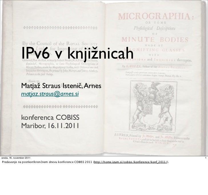 IPv6 v knjižnicah                Matjaž Straus Istenič, Arnes                matjaz.straus@arnes.si                konfere...