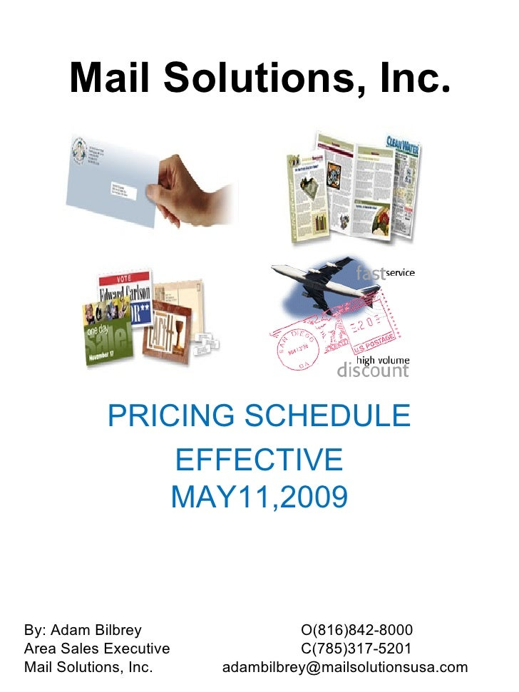 Mail Solutions, Inc.                PRICING SCHEDULE                EFFECTIVE                MAY11,2009    By: Adam Bilbre...
