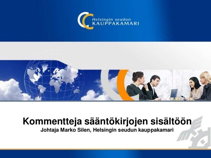 Kommentteja sääntökirjojen sisältöönJohtaja Marko Silen, Helsingin seudun kauppakamari<br />