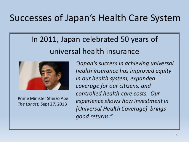 japans universal health system Medical treatment in japan is provided through universal health care this  system is available to all citizens, as well as non-japanese citizens staying in  japan.