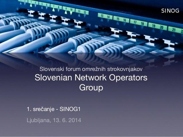 Slovenski forum omrežnih strokovnjakov Slovenian Network Operators Group 1. srečanje - SINOG1  Ljubljana, 13. 6. 2014