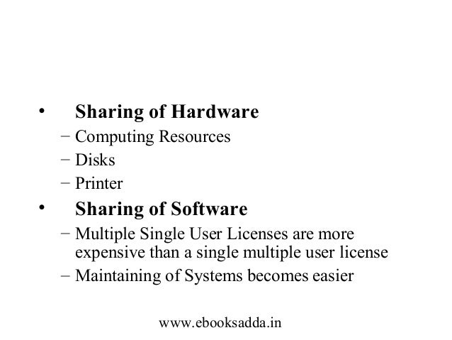 •  Sharing of Hardware – Computing Resources – Disks – Printer  •  Sharing of Software – Multiple Single User Licenses are...