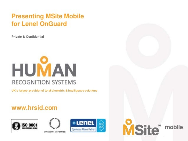 Presenting MSite Mobile for Lenel OnGuard Private & Confidential  UK's largest provider of total biometric & intelligence ...