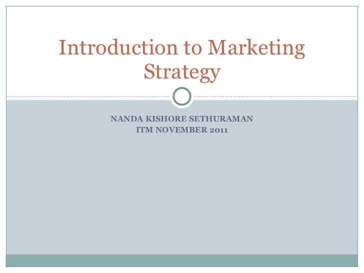 NANDA KISHORE SETHURAMAN ITM NOVEMBER 2011 Introduction to Marketing Strategy