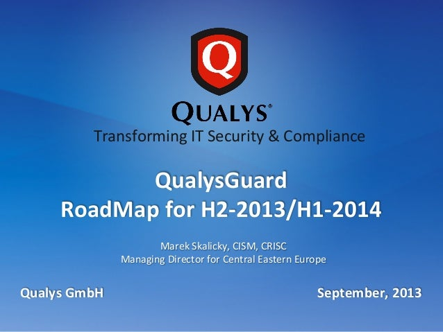 Marek  Skalicky,  CISM,  CRISC   Managing  Director  for  Central  Eastern  Europe   Qualys  GmbH...