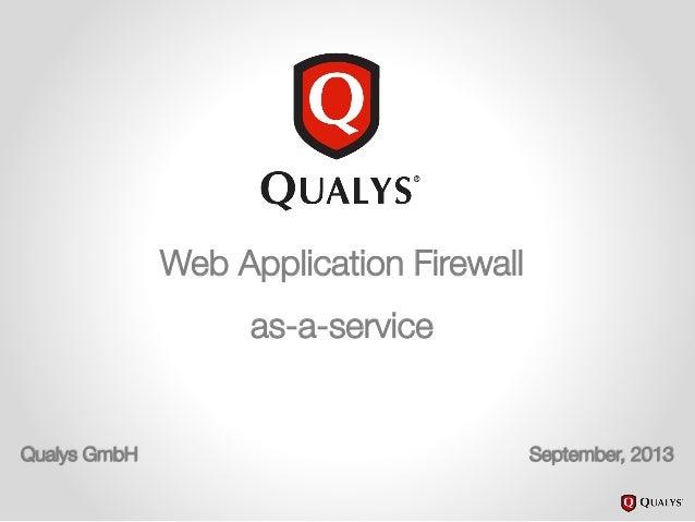 Web Application Firewall as-a-service Qualys GmbH September, 2013