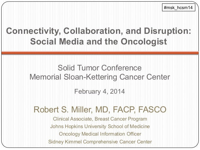 #msk_hcsm14  Connectivity, Collaboration, and Disruption: Social Media and the Oncologist Solid Tumor Conference Memorial ...