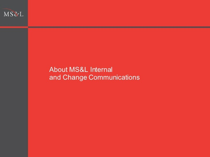 About MS&L Internal  and Change Communications