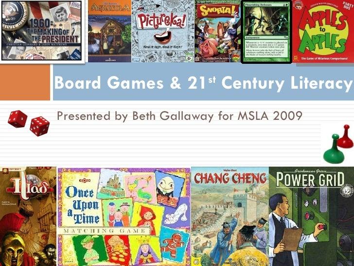 <ul><li>Presented by Beth Gallaway for MSLA 2009 </li></ul>Board Games & 21 st  Century Literacy