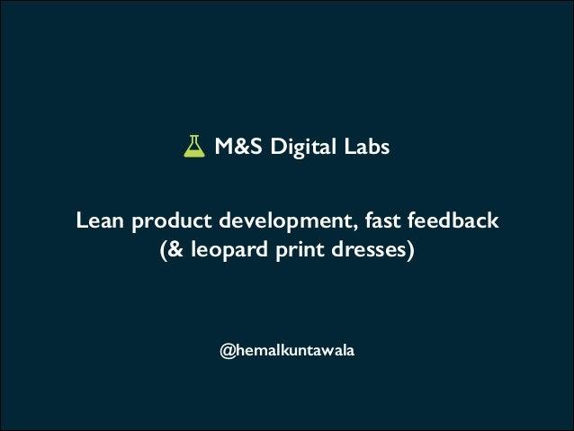 M&S Digital Labs Lean product development, fast feedback (& leopard print dresses)  @hemalkuntawala