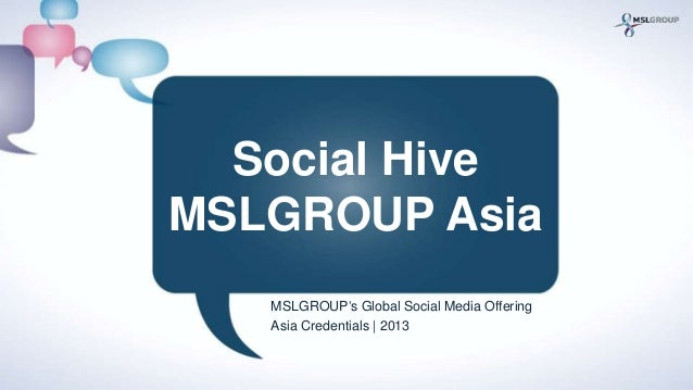 "Social HiveMSLGROUP Asia   MSLGROUP""s Global Social Media Offering   Asia Credentials 