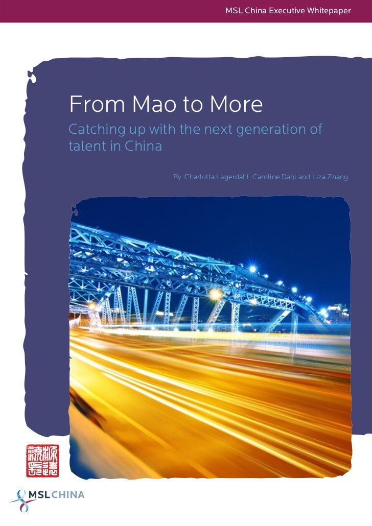 MSL China Executive WhitepaperFrom Mao to MoreCatching up with the next generation oftalent in China                By Cha...