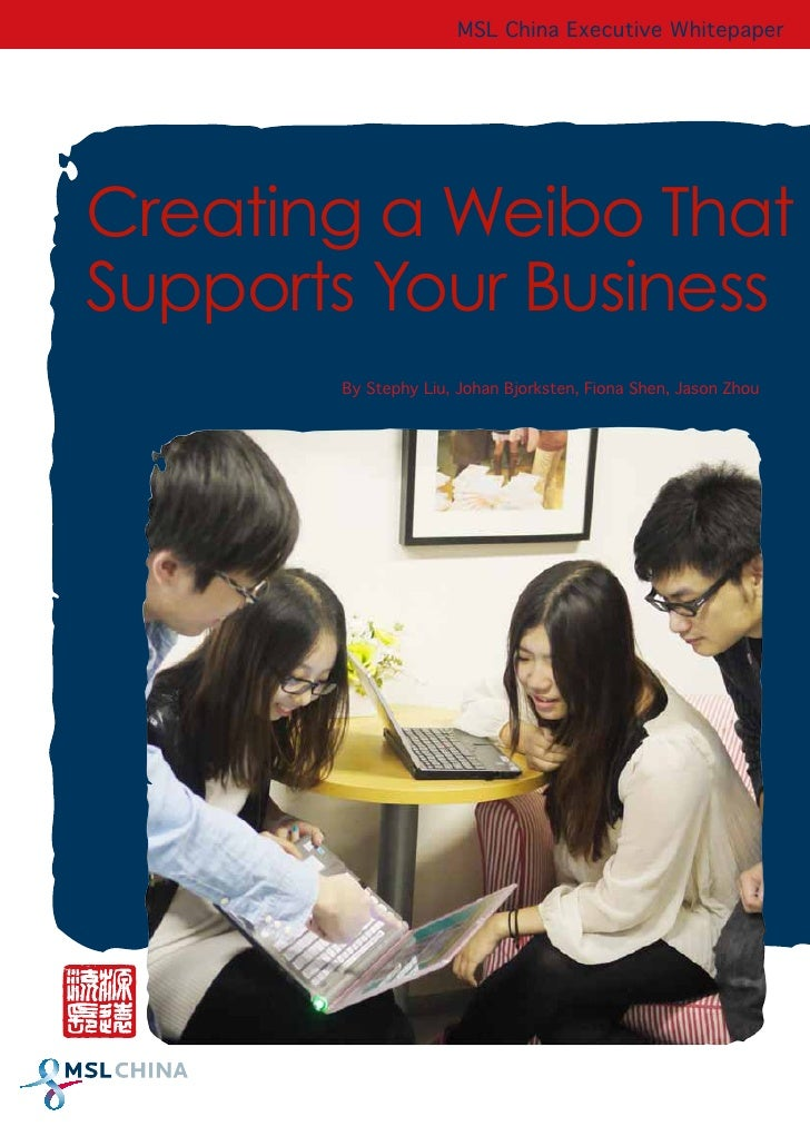 MSL China Executive Whitepaper                     MSL China Executive WhitepaperCreating a Weibo ThatSupports Your Busine...