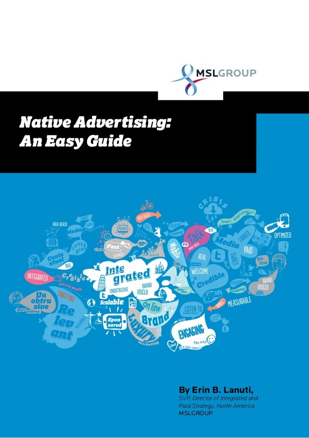 Native Advertising: An Easy Guide  By Erin B. Lanuti,  SVP, Director of Integrated and Paid Strategy, North America MSLGRO...