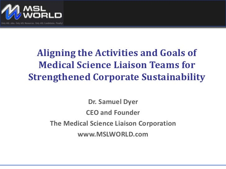 Medical Science Liaison-Aligning The Activities And Goals Of Medical Science Liaison Teams For Strengthened Corporate Sustainability