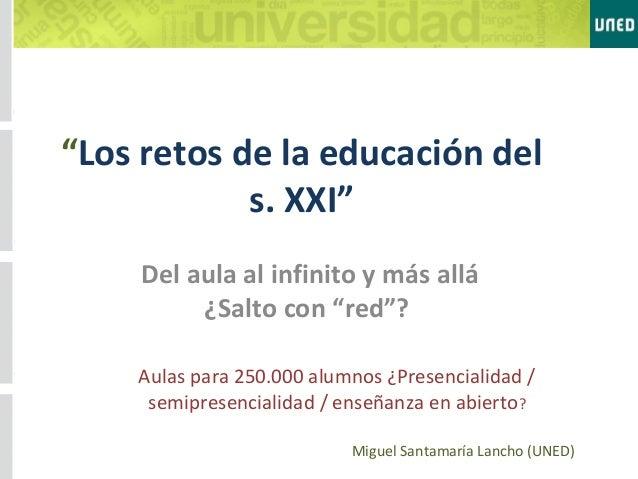 """""""Los retos de la educación del s. XXI"""" Del aula al infinito y más allá ¿Salto con """"red""""? Aulas para 250.000 alumnos ¿Prese..."""