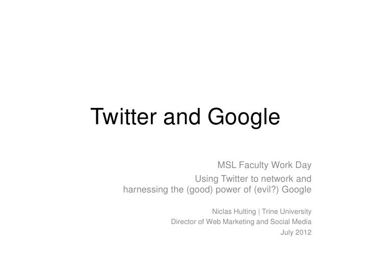 Twitter and Google                         MSL Faculty Work Day                    Using Twitter to network and   harnessi...