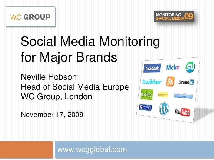 Social Media Monitoringfor Major BrandsNeville HobsonHead of Social Media EuropeWC Group, LondonNovember 17, 2009<br />www...