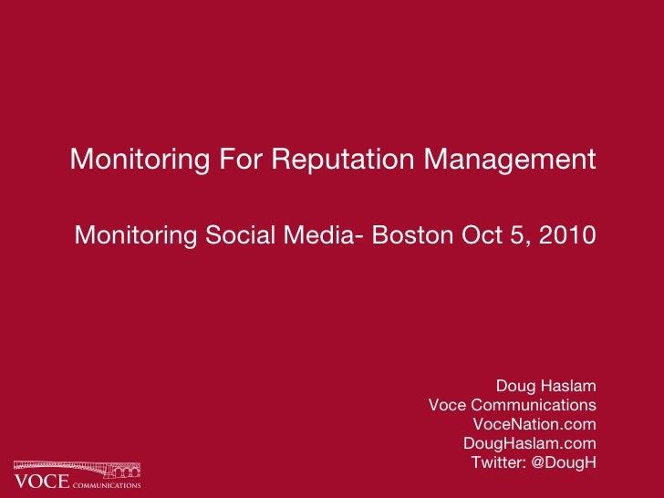Monitoring For Reputation Management Monitoring Social Media- Boston Oct 5, 2010 <ul><li>Doug Haslam </li></ul><ul><li>Voc...
