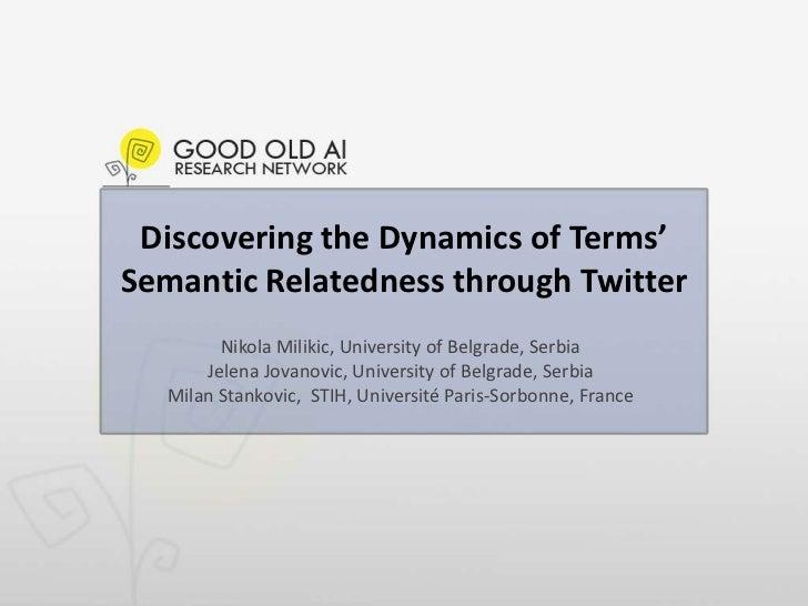 Discovering the Dynamics of Terms' Semantic Relatedness through Twitter<br />Nikola Milikic, University of Belgrade, Serbi...